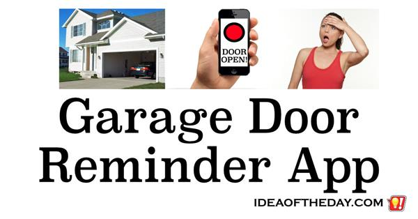 A Garage Door Reminder App  sc 1 st  Idea of the Day & A Garage Door Reminder App - Idea of the Day - A new idea each day ...