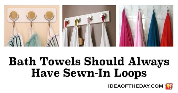 Bath Towels Should Always Have Sewn In Loops Idea Of The Day A New Idea Each Day Some Don 39 T