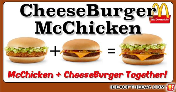 cheeseburger mcchicken idea of the day a new idea each day some